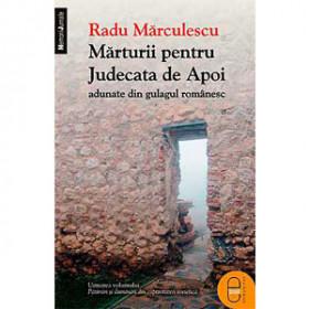 Mărturii pentru Judecata de Apoi adunate din Gulagul Românesc [Carte Electronică]