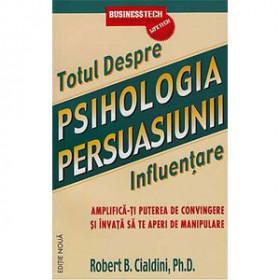 Psihologia Persuasiunii. Totul despre influențare. Amplifică-ți puterea de convingere și învață să te aperi de manipulare