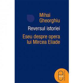 Reversul Istoriei. Eseu despre Opera lui Mircea Eliade [eBook]