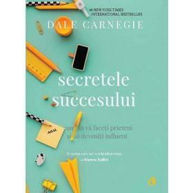 Secretele Succesului. Cum să vă Faceți Prieteni și să Deveniți Influent