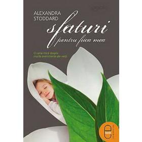 Sfaturi pentru fiica mea. O carte mică despre marile evenimente ale vieţii [Carte Electronică]