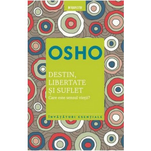 OSHO. Destin, libertate și suflet