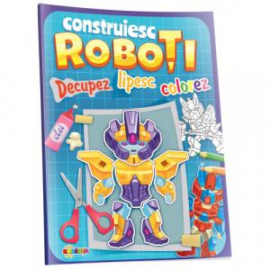 Construiesc Roboți. Decupez. Lipesc. Colorez