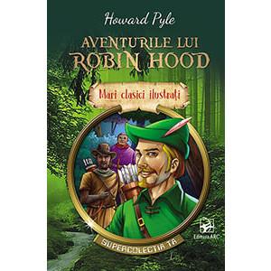 Aventurile lui Robin Hood. Mari Clasici Ilustrați
