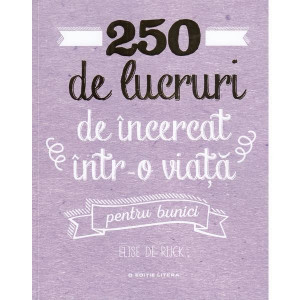 250 de lucruri de incercat intr-o viata. Pentru bunici
