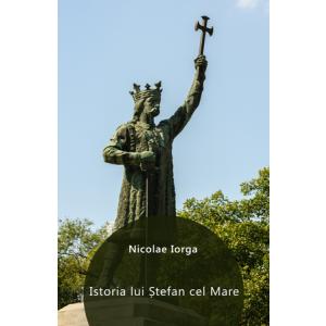 Istoria lui Ștefan cel Mare [Carte Electronică]