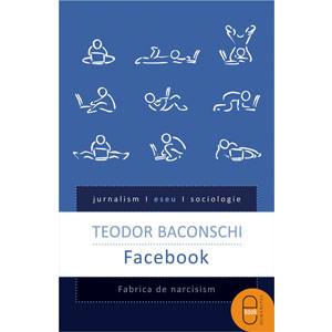 Facebook. Fabrica de Narcisism [Carte Electronică]