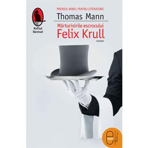 Mărturisirile Escrocului Felix Krull [Carte Electronică]