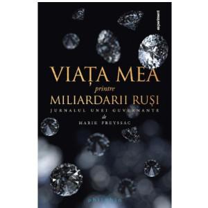 Viata mea printre miliardarii rusi - Jurnalul unei guvernante
