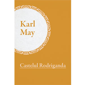 Colecția Karl May Vol. 01. De pe tron la eșafod. Vol. 1. Castelul Rodriganda [eBook]