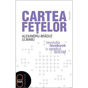 Cartea Feţelor. Revoluţia Facebook în Spaţiul Social [Carte Electronică]