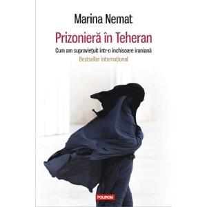 Prizonieră în Teheran. Cum am supravieţuit într-o închisoare iraniană