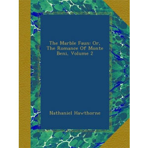 The Marble Faun. Volume 2. The Romance of Monte Beni [eBook]