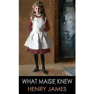 What Maisie Knew [eBook]