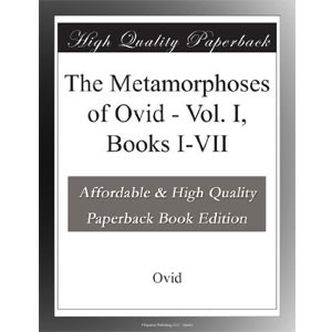 The Metamorphoses of Ovid - Vol. I, Books I-VII [eBook]