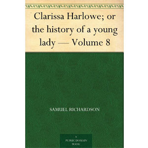 Clarissa Harlowe; or the history of a young lady - Volume 8 [eBook]