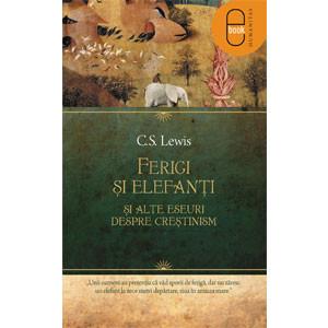 Ferigi şi elefanţi şi alte eseuri despre creştinism [Carte Electronică]