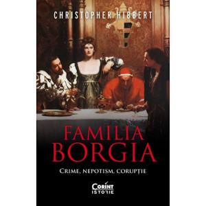 Familia Borgia. Crime, nepotism, corupție