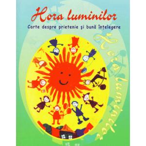 Hora Luminilor. Carte despre Prietenie și Bună Înțelegere