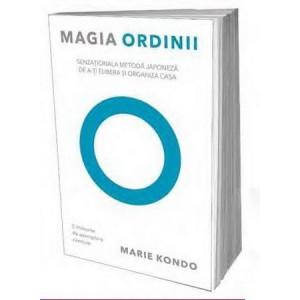 Magia ordinii. Senzaţionala metodă japoneză de a-ţi elibera şi organiza casa