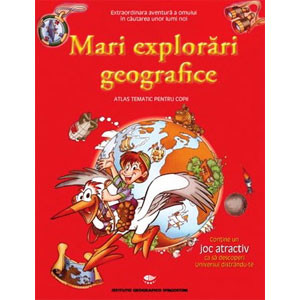 Mari explorări geografice. Atlas tematic petru copii (