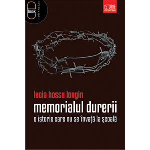 Memorialul Durerii. O Istorie Care Nu Se Învaţă la Școală [Carte Electronică]