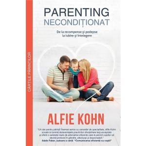 Parenting Necondiționat De la recompensare și pedepse la iubire și înțelegere