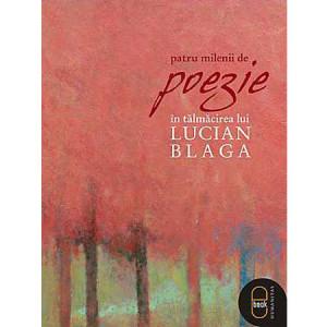 Patru milenii de poezie în tălmăcirea lui Lucian Blaga [Carte Electronică]