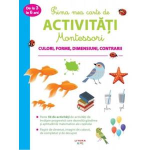 Prima mea carte de activități Montessori. Culori, forme, dimensiuni, contrarii