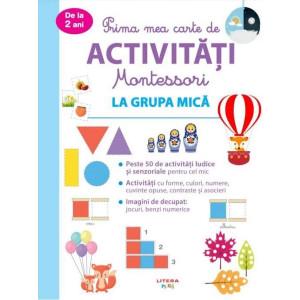 Prima mea carte de activități Montessori. La grupa mică