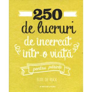 250 de lucruri de incercat intr-o viata. Pentru părinți