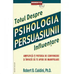 Psihologia Persuasiunii. Totul despre influențare