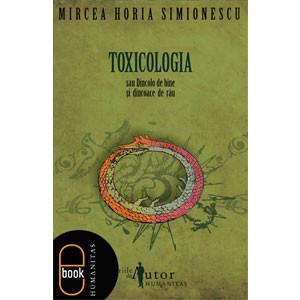 Toxicologia sau Dincolo de Bine și Dincoace de Rău [eBook]