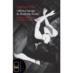 Ultimul Tango la Buenos Aires. O Metropolă Exotică pe Înţelesul Tuturor [eBook]