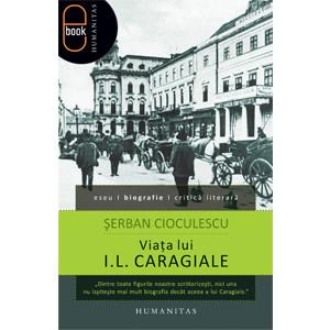 Viaţa lui I.L. Caragiale [eBook]
